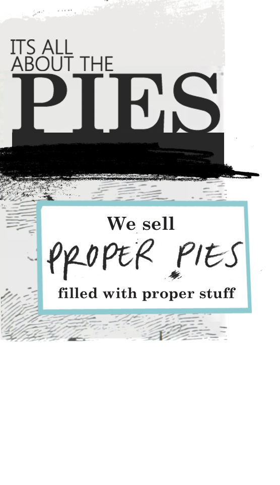 IT'S ALL ABOUT THE PIES - We sell PROPER PIES filled with proper stuff